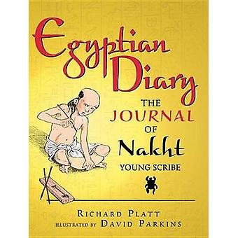 Egyptian Diary - The Journal of Nakht - Young Scribe by Richard Platt