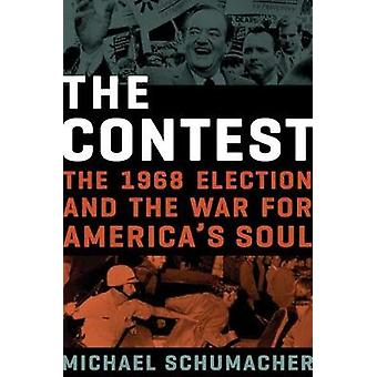 The Contest - The 1968 Election and the War for America's Soul by The