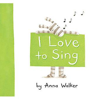 I Love to Sing by Anna Walker - 9781416983224 Book