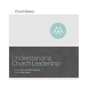 Understanding Church Leadership by Mark Dever - Jonathan Leeman - 978