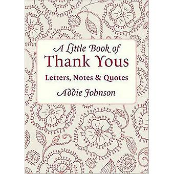 A Little Book of Thank Yous - Letters - Notes and Quotes by Addie John
