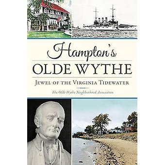 Hampton's Olde Wythe - Jewel of the Virginia Tidewater by The Old Wyth