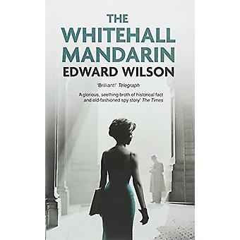 The Whitehall Mandarin by Edward Wilson - 9781909807785 Book