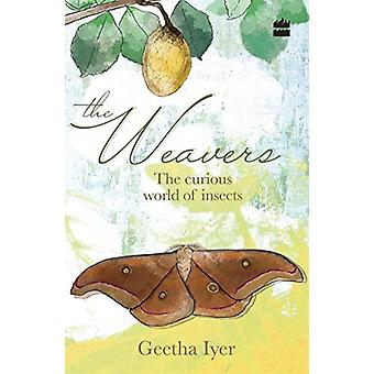 The Weavers - The Curious World of Insects by Geetha Iyer - 9789351772