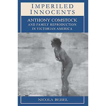 Imperiled Innocents - Anthony Comstock and Family Reproduction in Vict