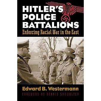 Hitler's Police Battalions - Enforcing Racial War in the East by Edwar
