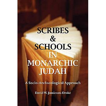 Scribes and Schools in Monarchic Judah Second Edition A Socioarcheological Approach by JamiesonDrake & David W.