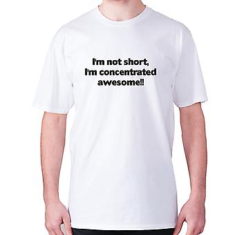 Mens funny t-shirt slogan tee novelty humour hilarious -  I'm not short, I'm concentrated awesome!!