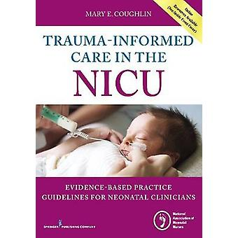 TraumaInformed Care in the NICU EvidencedBased Practice Guidelines for Neonatal Clinicians by Coughlin & Mary
