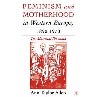 Feminism and Motherhood in Western Europe 18901970 The Maternal Dilemma by Allen & Ann Taylor