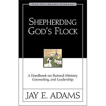 Herder Gods Flock: A Handbook on pastorale ministerie, Counseling en leiderschap (Jay Adams Library): een handboek over pastorale ministerie, Counseling en leiderschap (Jay Adams Library)
