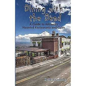 Dining with the Dead: A Guide to Arizona's Haunted Restaurants and Cafes