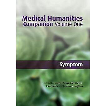 MEDICAL HUMANITIES COMPANION VOLUME ONE Symptom by Evans & Martyn