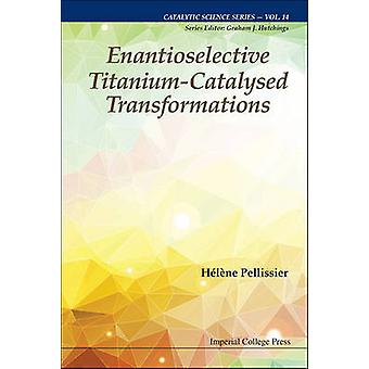 Enantioselective TitaniumCatalysed Transformations by PELLISSIER & HELENE