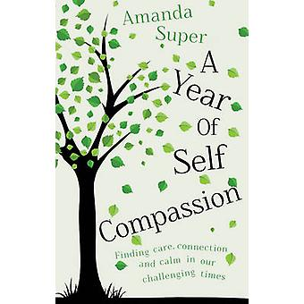 A Year of Self-Compassion - Finding Care - Connection and Calm in Our