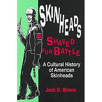 Skinheads Shaved for Battle A Cultural History of American Skinheads by Moore & Jack