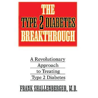 The Type 2 Diabetes Breakthrough A Revolutionary Approach to Treating Type 2 Diabetes by Shallenberger & Frank
