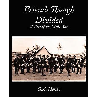 Friends Though Divided A Tale of the Civil War par G. a. Henty et Henty