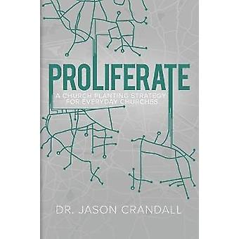Proliferate A Church Planting Strategy for Everyday Churches by Crandall & Dr. Jason