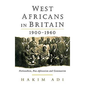 West Africans in Britain 19001960 Nationalism Pan Africanism and Communism by Adi & Hakim