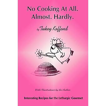 No Cooking at All. Almost. Hardly by Koffend & Tukey
