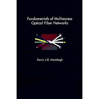 Fundamentals of Multiaccess Optical Fiber Networks by Mestdagh & Denis J. G.
