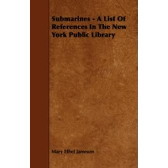 Submarines  A List of References in the New York Public Library by Jameson & Mary Ethel