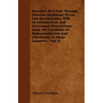 Narrative Of A Tour Through Armenia Kurdistan Persia And Mesopotamia With An Introduction And Occasional Observations Upon The Condition Of Mohammedanism And Christianity In Those Countries  Vol. by Southgate & Horatio