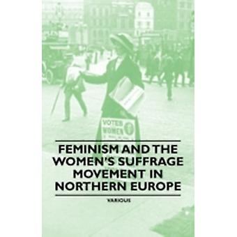 Feminism and the Womens Suffrage Movement in Northern Europe by Various