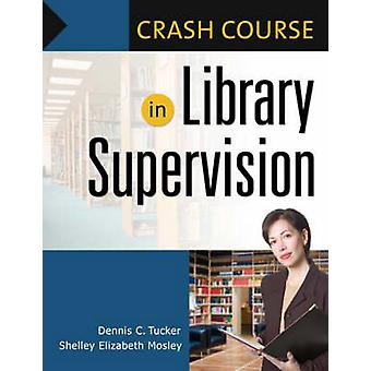 Crash Course in Library Supervision Meeting the Key Players by Mosley & Shelley