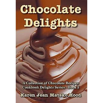 Chocolate Delights Cookbook Volume I by Hood & Karen Jean Matsko
