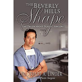 The Beverly Hills ShapeThe Truth About Plastic Surgery by Linder & Dr. Stuart A.