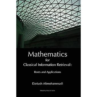 Mathematics for Classical Information Retrieval Roots and Applications by Alimohammadi & Dariush