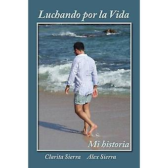 Luchando por la vida... Mi historia by Sierra & Clarita