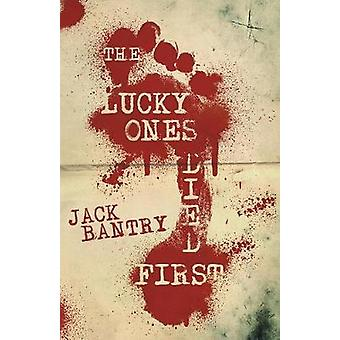 The Lucky Ones Died First by Bantry & Jack