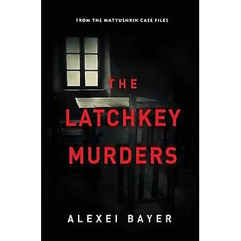 The Latchkey Murders by Alexei & Bayer