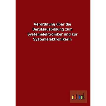 Verordnung Uber Die Berufsausbildung Zum Systemelektroniker Und Zur Systemelektronikerin by Ohne Autor