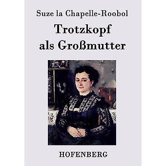 Trotzkopf als Gromutter by Suze la ChapelleRoobol