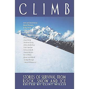Climb Stories of Survival from Rock Snow and Ice by Willis & Clint