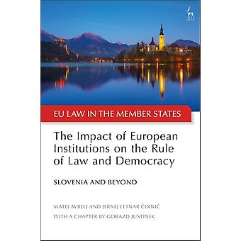 Impact of European Institutions on the Rule of Law and Democ by Matej Avbelj