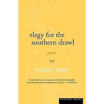 Elegy for the Southern Drawl by Rodney Jones - 9780618082490 Book