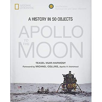 Apollo - To the Moon in 50 Objects by Teasel E. Muir-Harmony - 9781426