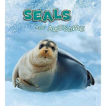 Seals Are Awesome by Jaclyn Jaycox - 9781474786317 Book
