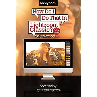 How Do I Do That in Lightroom Classic? by Scott Kelby - 9781681984209