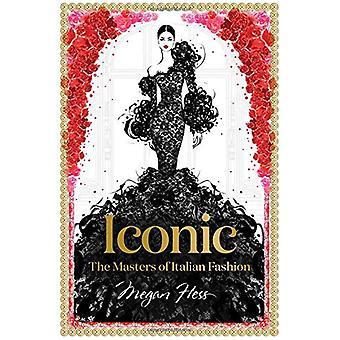Iconic - The Masters of Italian Fashion de Megan Hess - 9781743794371