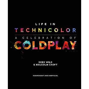 Life in Technicolor - A Celebration of Coldplay by Malcolm Croft - 978
