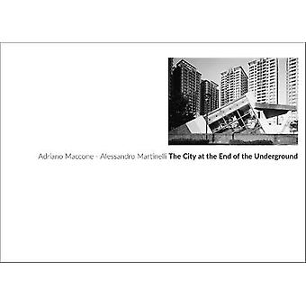 The City at the End of the Underground by Adriano Maccone - 978889877