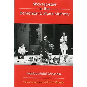 Shakespeare in the Romanian Cultural Memory by Monica Matei-Chesnoiu