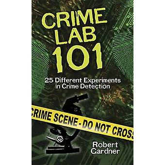 Crime Lab 101 - 25 Different Experiments in Crime Detection by Robert