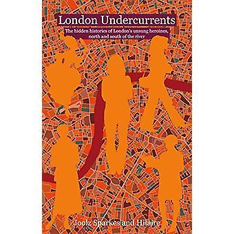 London Undercurrents - The hidden histories of London's unsung heroine